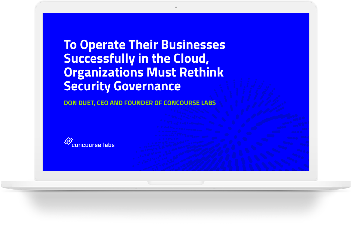 To Operate Their Businesses Successfully in the Cloud, Organizations Must Rethink Security Governance